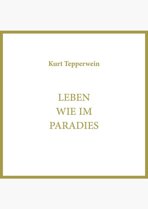 Kurt Tepperwein - Leben wie im Paradies