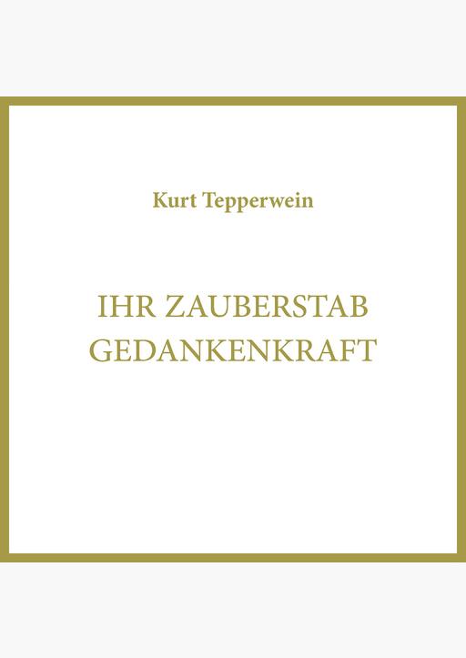 Kurt Tepperwein - Ihr Zauberstab Gedankenkraft