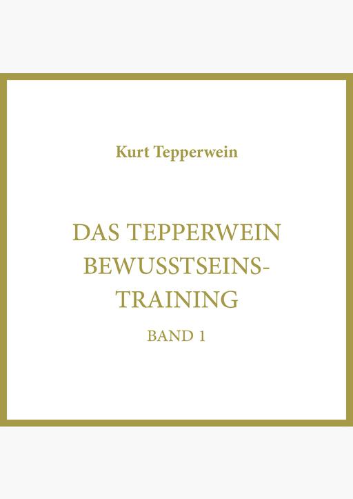 Kurt Tepperwein - Tepperwein Bewusstseins-Training Band 1