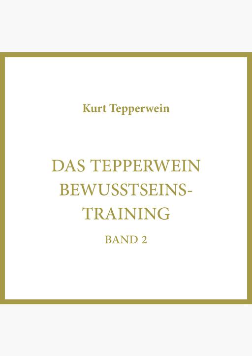 Kurt Tepperwein - Das Tepperwein Bewusstseinstraining
