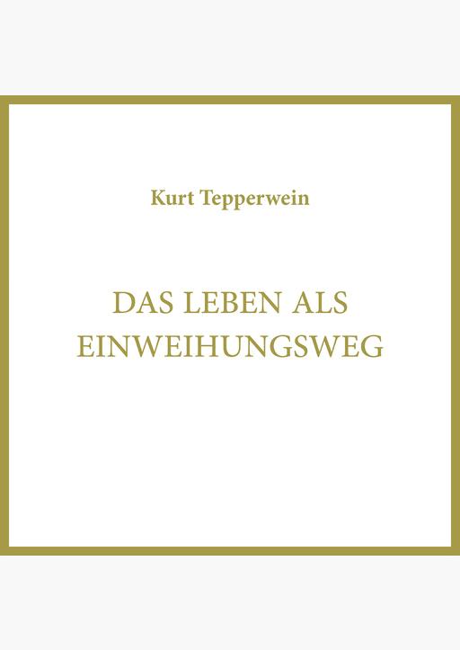 Kurt Tepperwein - Das Leben als Einweihungsweg