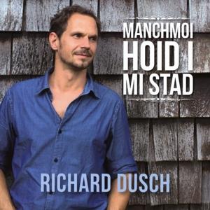Dusch,Richard - Manchmoi hoid i mi Stad