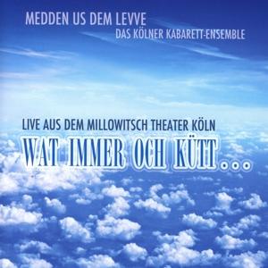 Medden us dem Levve - Das Kölner Kabarett-Ensemble - Medden us dem Levve - Das Kölner Kabarett-Ensemble - Wat immer och kütt...