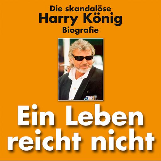 Harry König - Harry König - Ein Leben reicht nicht