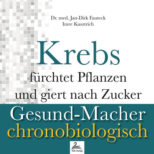 Dr. med. Jan-Dirk Fauteck & Imre Kusztrich - Dr. med. Jan-Dirk Fauteck & Imre Kusztrich - Krebs fürchtet Pflanzen und giert nach Zucker