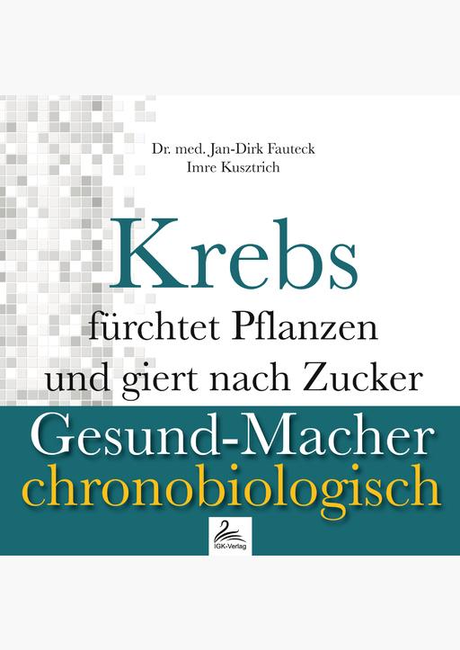 Dr. med. Jan-Dirk Fauteck & Imre Kusztrich - Krebs fürchtet Pflanzen und giert nach Zucker