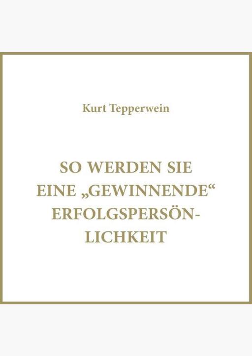 Kurt Tepperwein - So werden Sie eine gewinnende Erfolgspersönlichkei