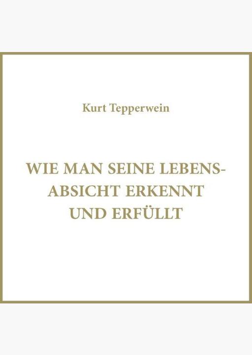 Kurt Tepperwein - Wie man eine Lebensabsicht erkennt