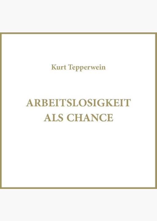 Kurt Tepperwein - Arbeitslosigkeit als Chance