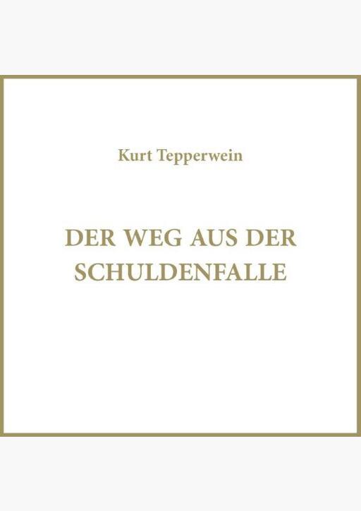 Kurt Tepperwein - Der Weg aus der Schuldenfalle