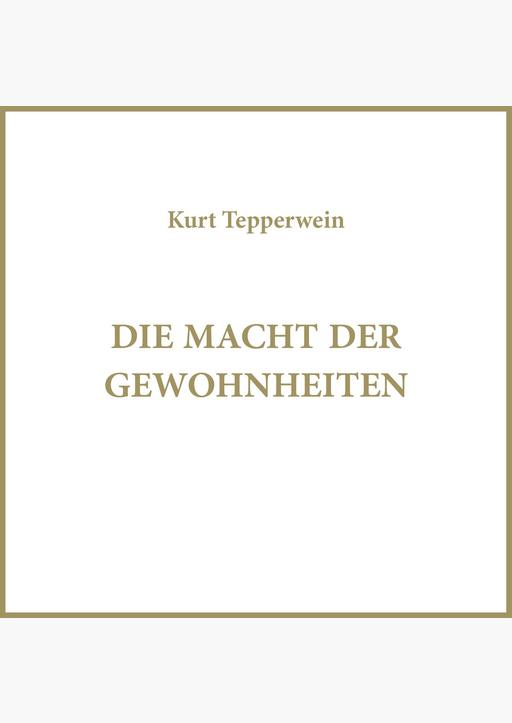 Kurt Tepperwein - Die Macht der Gewohnheiten