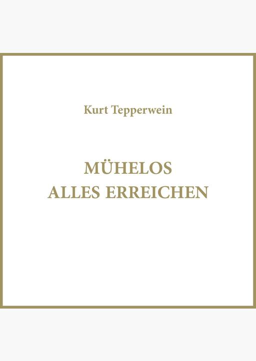 Kurt Tepperwein - Mühelos alles erreichen