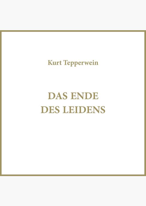 Kurt Tepperwein - Das Ende des Leidens