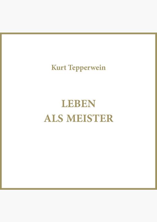 Kurt Tepperwein - Leben als Meister