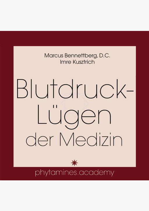 Marcus Bennettberg D. C. &  Imre Kusztrich - Blutdruck-Lügen der Medizin