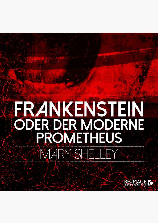 Mary Shelley - Frankenstein oder der moderne Prometheus