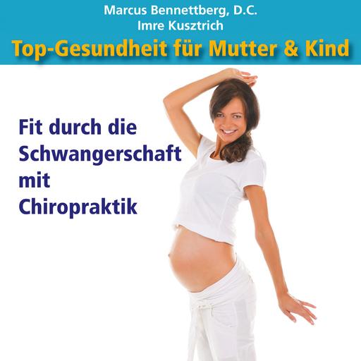 Marcus Bennettberg D. C. &  Imre Kusztrich - Marcus Bennettberg D. C. &  Imre Kusztrich - Top-Gesundheit für Mutter & Kind