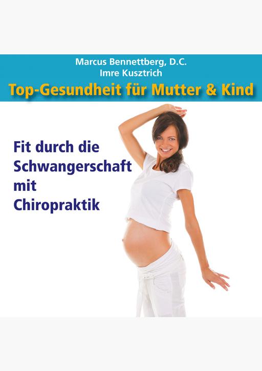 Marcus Bennettberg D. C. &  Imre Kusztrich - Top-Gesundheit für Mutter & Kind