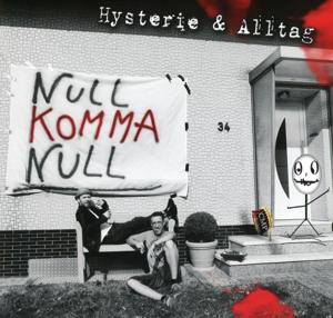 Null Komma Null - Hysterie & Alltag