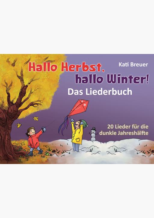 Breuer,Kati (Hrg. Janetzko, Stephen) - Hallo Herbst, hallo Winter! - Das Liederbuch