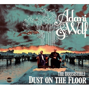 Adani & Wolf - The irresistable dust on the floor