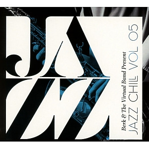 Berk & The Virtual Band present - Jazz Chill Vol. 05