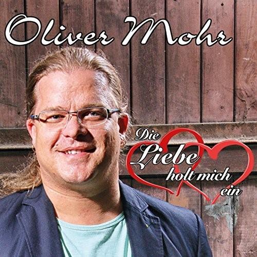 Oliver Mohr - Oliver Mohr - Die Liebe holt mich ein