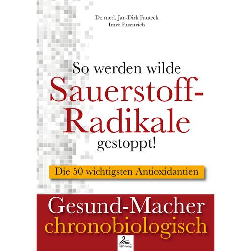 Dr. med. Jan-Dirk Fauteck & Imre Kusztrich - Dr. med. Jan-Dirk Fauteck & Imre Kusztrich - So werden wilde Sauerstoff-Radikale gestoppt