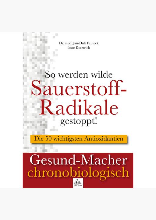 Dr. med. Jan-Dirk Fauteck & Imre Kusztrich - So werden wilde Sauerstoff-Radikale gestoppt