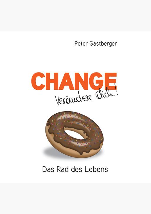 Peter Gastberger - Change - Verändere Dich