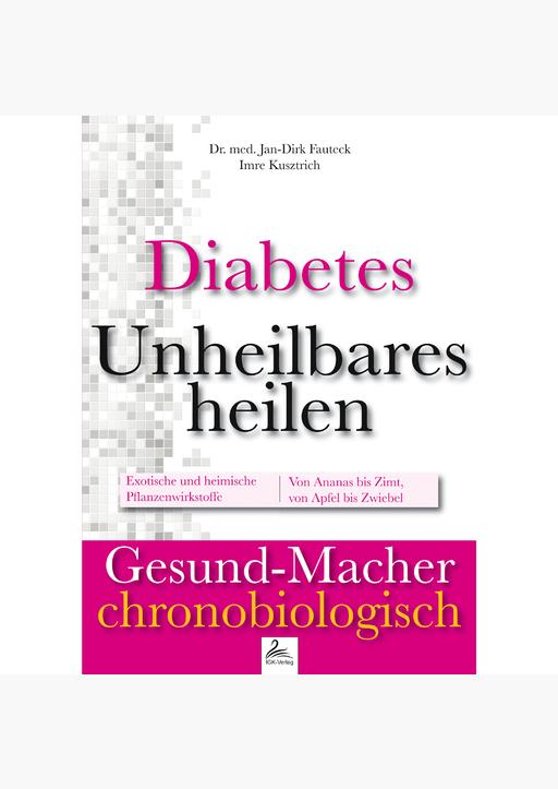 Dr. med. Jan-Dirk Fauteck & Imre Kusztrich - Diabetes: Unheilbares heilen