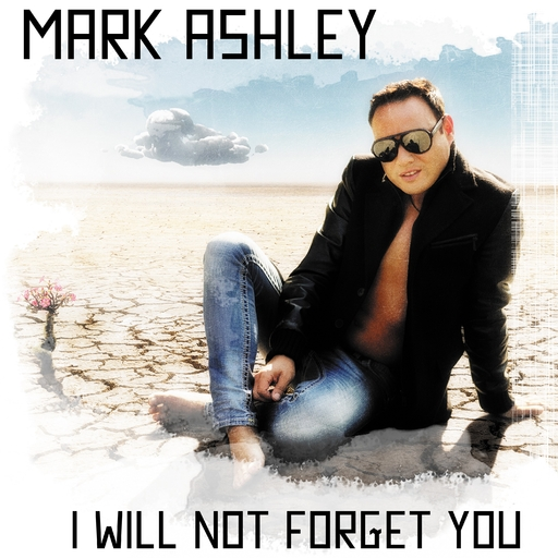 Mark Ashley - Mark Ashley - I Will Not Forget You