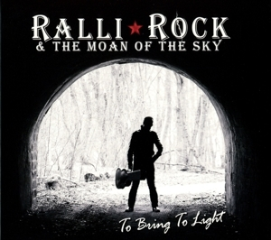 Ralli Rock & The Moan of the Sky - Ralli Rock & The Moan of the Sky - To Bring to Light