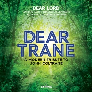 DEAR LORD - DEAR TRANE: A MODERN TRIBUTE TO JOHN COLTRANE