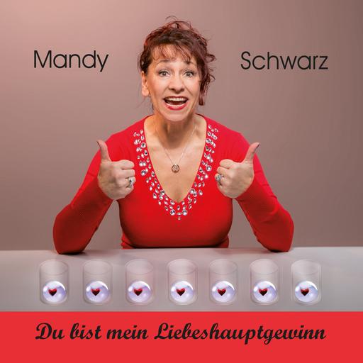 Mandy Schwarz - Mandy Schwarz - Du bist mein Liebeshauptgewinn