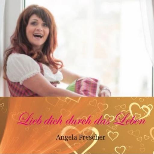 Angela Prescher - Lieb dich durch das Leben