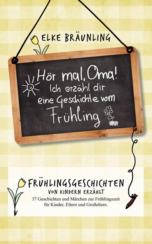 Bräunling, Elke - Frühlingsgeschichten - Bräunling, Elke - Frühlingsgeschichten - Hör mal, Oma! Ich erzähle dir eine Geschichte
