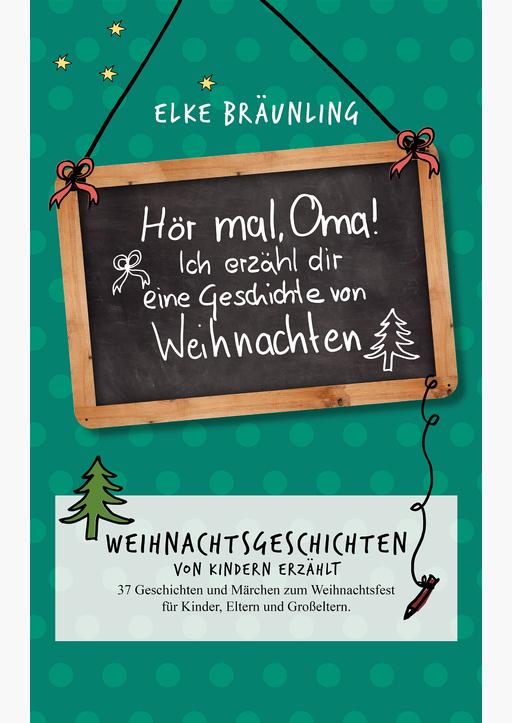 Bräunling, Elke - Weihnachtsgeschichten - Hör mal, Oma! Ich erzähle dir eine Geschichte