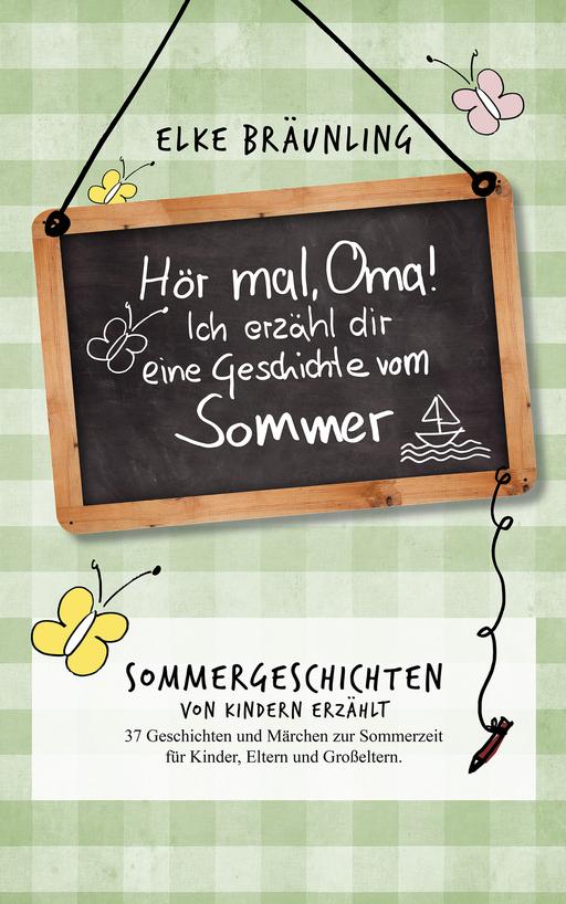 Bräunling, Elke - Sommergeschichten - Bräunling, Elke - Sommergeschichten - Hör mal, Oma! Ich erzähle dir eine Geschichte