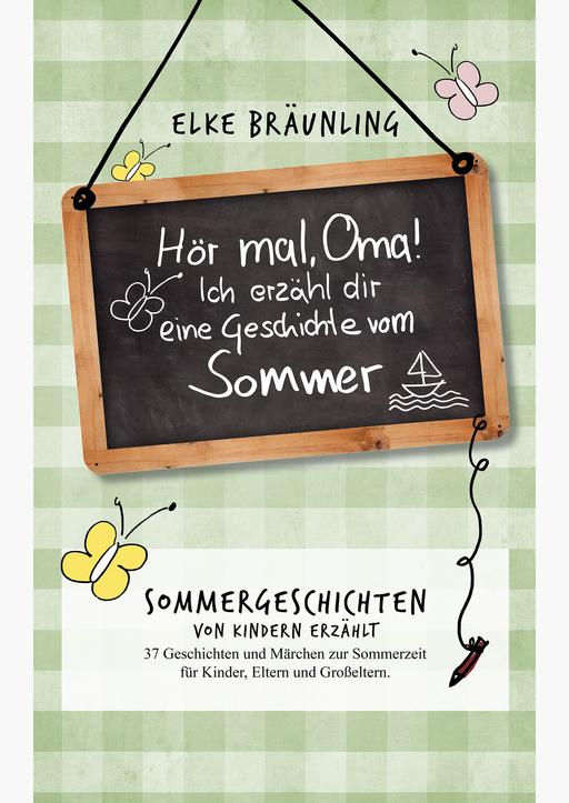 Bräunling, Elke - Sommergeschichten - Hör mal, Oma! Ich erzähle dir eine Geschichte