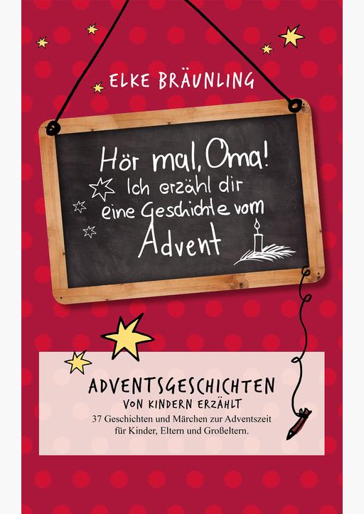 Bräunling, Elke -Adventssgeschichten - Hör mal, Oma! Ich erzähle dir eine Geschichte
