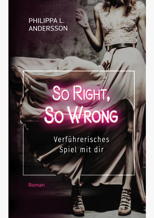 Andersson, Philippa L. - So Right, So Wrong – Verführerisches Spiel mit dir