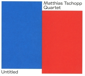Matthias Tschopp Quartet - Matthias Tschopp Quartet - Untitled Part I & Part II