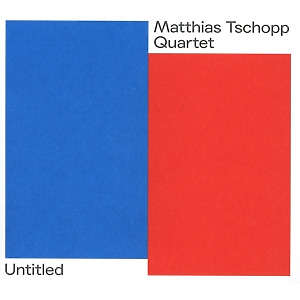 Matthias Tschopp Quartet - Untitled Part I & Part II