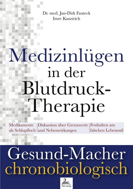 Dr. med. Fauteck, Jan; Kusztrich, Imre - Dr. med. Fauteck, Jan; Kusztrich, Imre - Medizinlügen der Blutdruck-Therapie