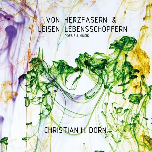 Dorn, Christian H. - Von Herzfasern & leisen Lebensschöpfern