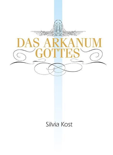 Kost, Silvia - Kost, Silvia - Das Arkanum Gottes