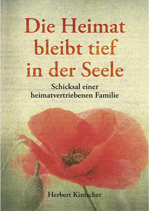 Kintscher, Herbert - Die Heimat bleibt tief in der Seele