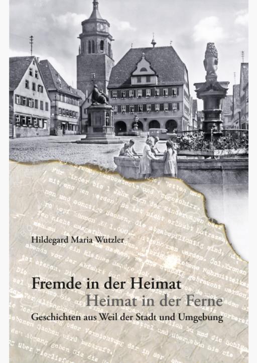 Wutzler, Hildegard Maria - Fremde in der Heimat - Heimat in der Ferne
