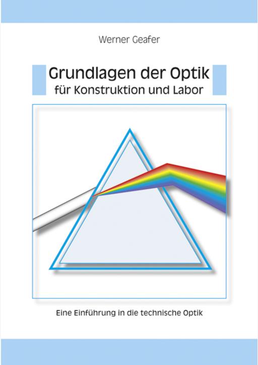 Geafer, Werner - Grundlagen der Optik für Konstruktion und Labor